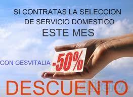 DURANTE ESTE MES REALIZAMOS EL 50% DE DECUENTO DEL IMPORTE DE HONORARIOS POR LA SELECCION DE PERSONAL PARA SERVICIO DOMESTICO;: CUIDADO DE NIÑOS, ANCIANOS, LABORTES DEL HOGAR, ETC -INTERNAS O EXTERNAS-- ¡¡aproveche esta oportunidad!!