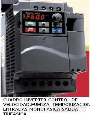 CUADRO INVERTER Cuadro inverter entrada monofásica salida trifásica, control total del motor reductor, ajusta velocidades presiones tiempo de trabajo, control vectorial,con lazo abierto