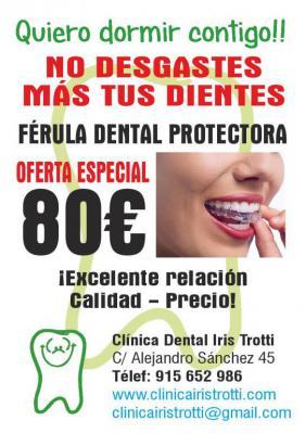 Oferta Especial sólo 80 Euros 915652986 Férula Dental en Madrid a precio especial Protege eficazmente del bruxismo (rechinar dientes) y mejora el estrés, logrando relajación de los músculos de la mandíbula y el cuello.  clinicairistrotti@gmail.com